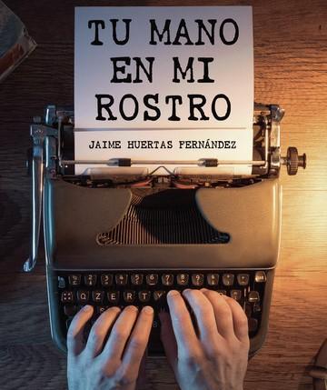 """Portada del libro """"Tu mano en mi rostro"""" de Jaime Huertas / CanariasNoticias.es"""